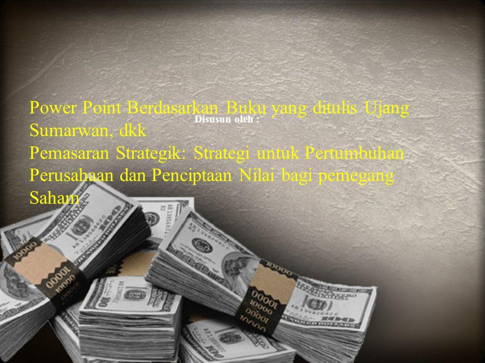 Disusun oleh : Power Point Berdasarkan Buku yang ditulis Ujang Sumarwan, dkk Pemasaran Strategik: Strategi untuk Pertumbuhan Perusahaan dan Penciptaan
