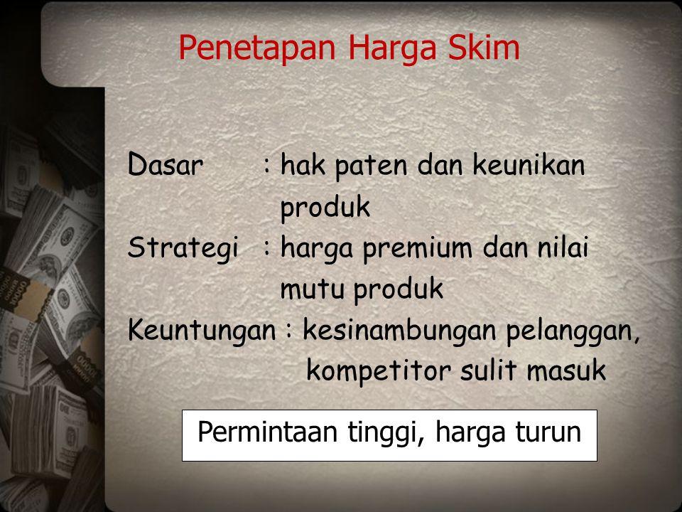 Penetapan Harga Skim D asar: hak paten dan keunikan produk Strategi: harga premium dan nilai mutu produk Keuntungan : kesinambungan pelanggan, kompeti