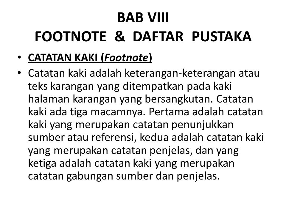 BAB VIII FOOTNOTE & DAFTAR PUSTAKA CATATAN KAKI (Footnote) Catatan kaki adalah keterangan-keterangan atau teks karangan yang ditempatkan pada kaki hal