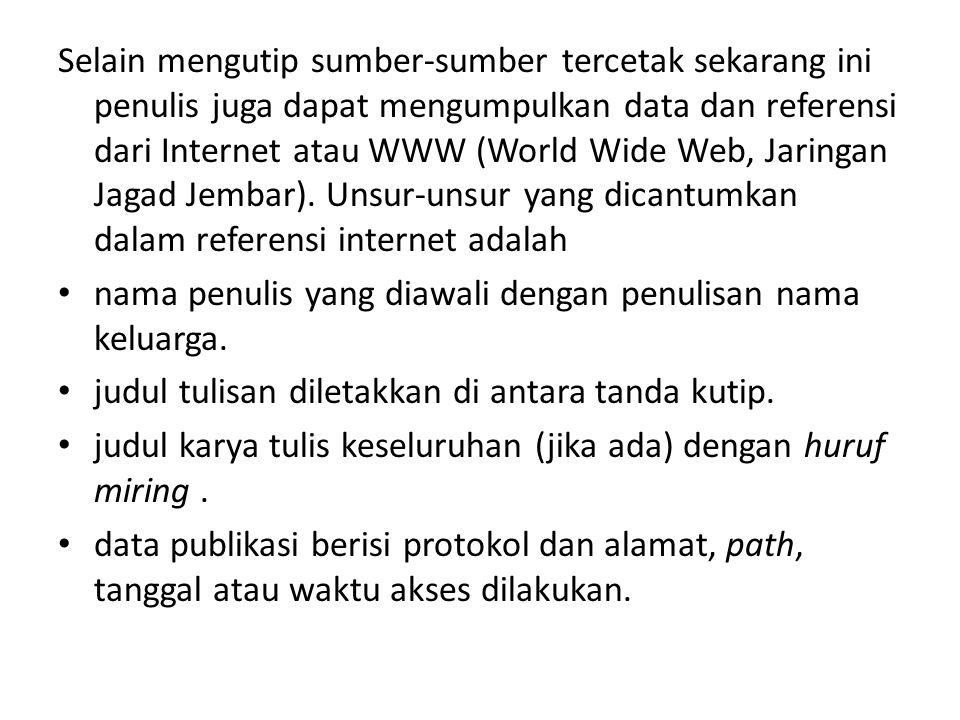Selain mengutip sumber-sumber tercetak sekarang ini penulis juga dapat mengumpulkan data dan referensi dari Internet atau WWW (World Wide Web, Jaringa