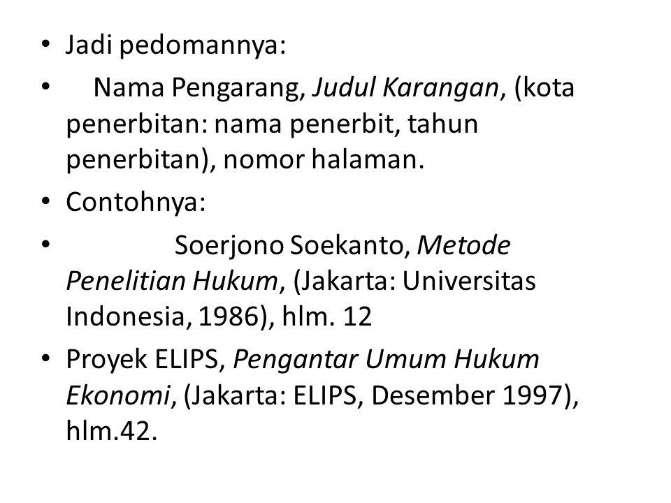 Jadi pedomannya: Nama Pengarang, Judul Karangan, (kota penerbitan: nama penerbit, tahun penerbitan), nomor halaman. Contohnya: Soerjono Soekanto, Meto