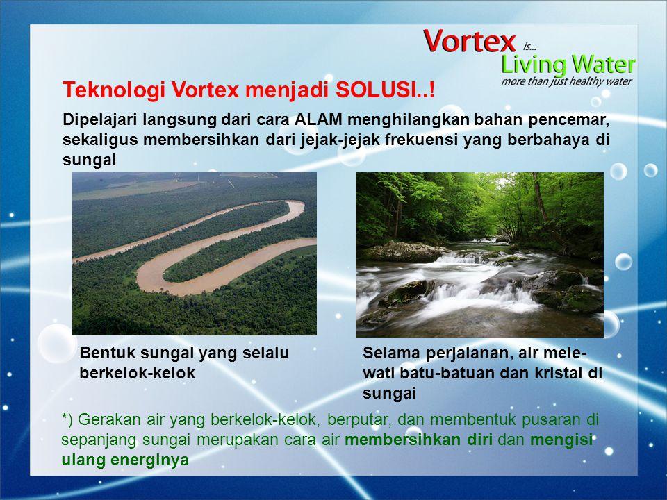 Teknologi Vortex menjadi SOLUSI..! Dipelajari langsung dari cara ALAM menghilangkan bahan pencemar, sekaligus membersihkan dari jejak-jejak frekuensi