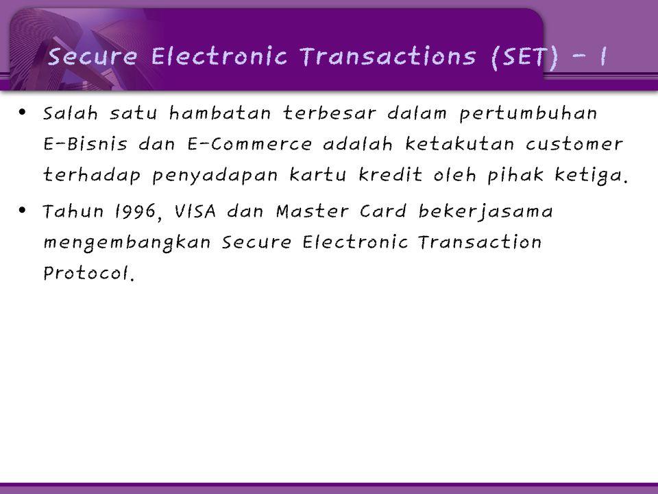 Secure Electronic Transactions (SET) - 1 Salah satu hambatan terbesar dalam pertumbuhan E-Bisnis dan E-Commerce adalah ketakutan customer terhadap penyadapan kartu kredit oleh pihak ketiga.