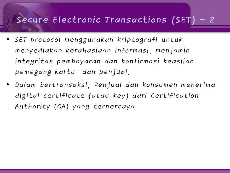 Secure Electronic Transactions (SET) - 2 SET protocol menggunakan kriptografi untuk menyediakan kerahasiaan informasi, menjamin integritas pembayaran dan konfirmasi keaslian pemegang kartu dan penjual.