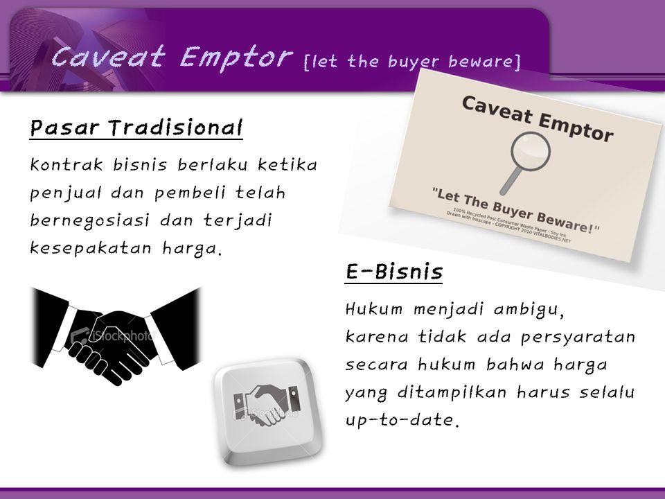 Caveat Emptor [let the buyer beware] Pasar Tradisional Kontrak bisnis berlaku ketika penjual dan pembeli telah bernegosiasi dan terjadi kesepakatan harga.