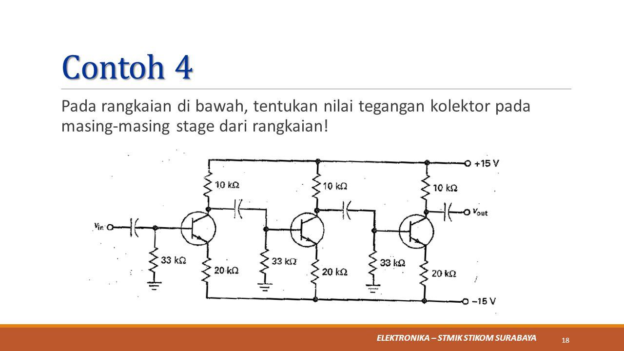 ELEKTRONIKA – STMIK STIKOM SURABAYA Contoh 4 Pada rangkaian di bawah, tentukan nilai tegangan kolektor pada masing-masing stage dari rangkaian! 18