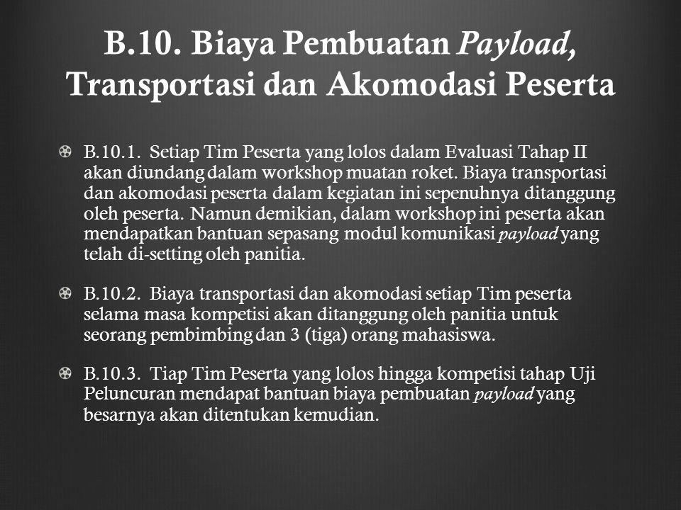B.10. Biaya Pembuatan Payload, Transportasi dan Akomodasi Peserta B.10.1. Setiap Tim Peserta yang lolos dalam Evaluasi Tahap II akan diundang dalam wo