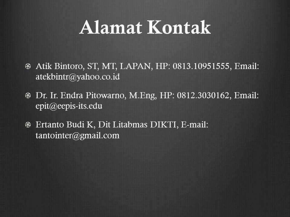 Alamat Kontak Atik Bintoro, ST, MT, LAPAN, HP: 0813.10951555, Email: atekbintr@yahoo.co.id Dr. Ir. Endra Pitowarno, M.Eng, HP: 0812.3030162, Email: ep