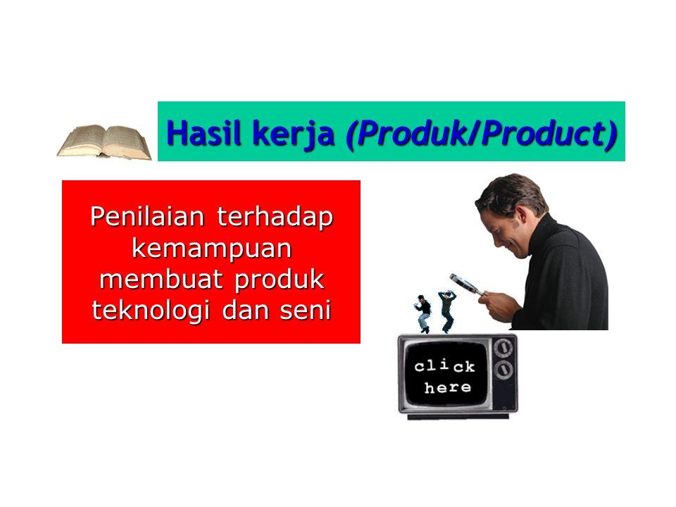 Hasil kerja (Produk/Product) Penilaian terhadap kemampuan membuat produk teknologi dan seni