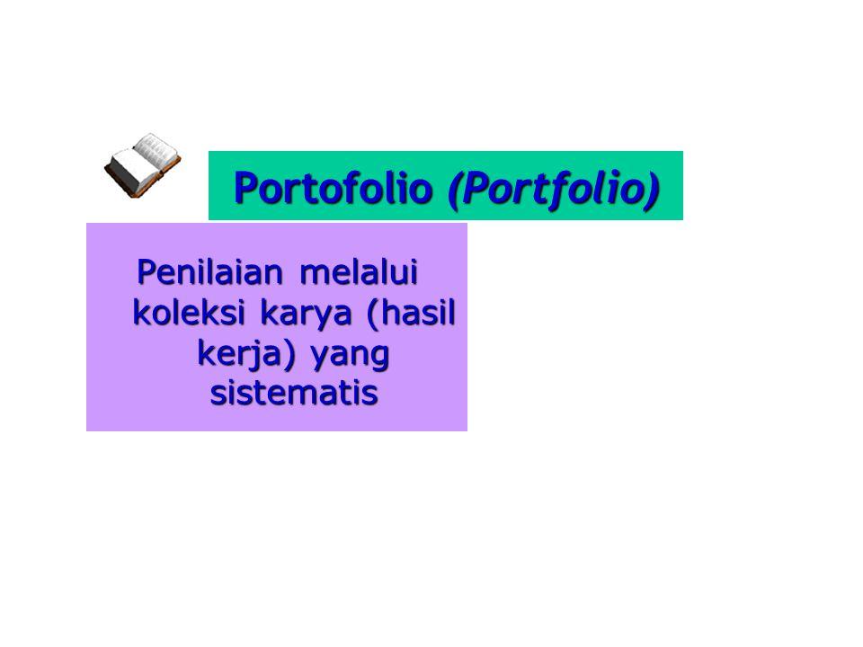 Portofolio (Portfolio) Penilaian melalui koleksi karya (hasil kerja) yang sistematis