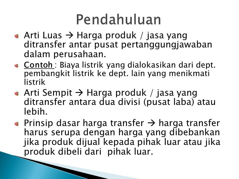  Dasar penentuan harga transfer a) Harga Transfer berdasar biaya sesungguhnya Alasan sebagai dasar penentuan harga transfer : Biaya sesungguhnya dapat ditentukan dengan relatif pasti.