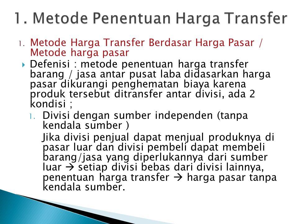 Jika transfer produk antardivisi jumlahnya sangat banyak, namun harga pembanding diluar tidak ada, sehingga penerapan negosiasi harga menjadi terbatas, maka kantor pusat akan menentukan peraturan pengadaan dan harga transfer antardivisi sebagai berikut : 1.