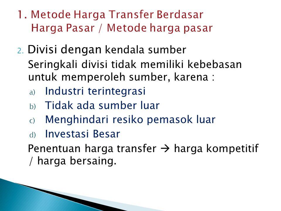  Produk yang ditransfer dari divisi penjual ke divisi pembeli dibebani harga transfer yang ditentukan berdasar biaya standar divisi penjual  Keunggulan : 1.