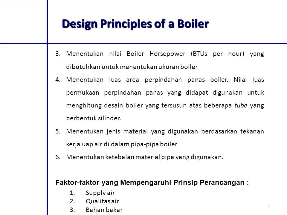7 Design Principles of a Boiler 3.Menentukan nilai Boiler Horsepower (BTUs per hour) yang dibutuhkan untuk menentukan ukuran boiler 4.Menentukan luas