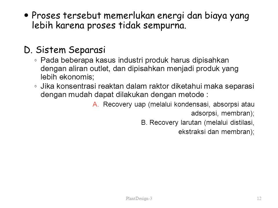 Proses tersebut memerlukan energi dan biaya yang lebih karena proses tidak sempurna. D. Sistem Separasi ◦ Pada beberapa kasus industri produk harus di