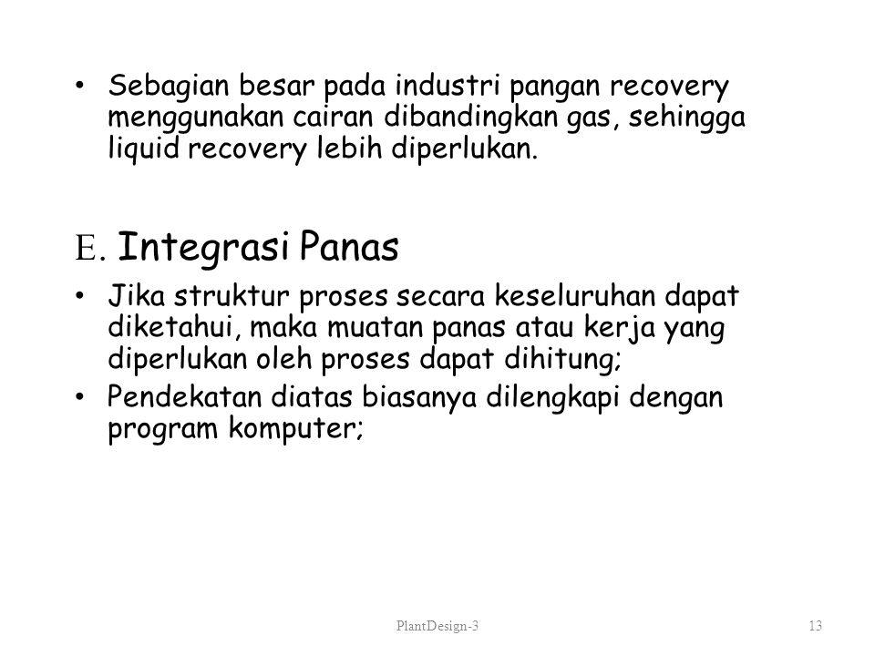 Sebagian besar pada industri pangan recovery menggunakan cairan dibandingkan gas, sehingga liquid recovery lebih diperlukan. E. Integrasi Panas Jika s