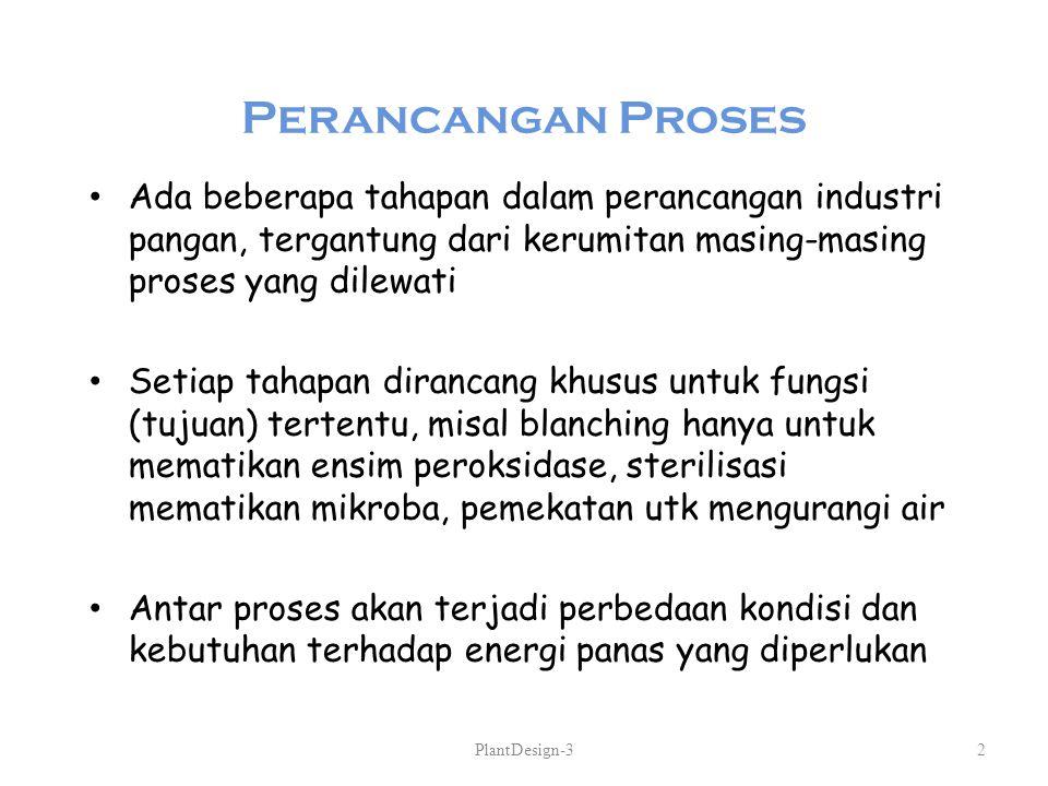 Perancangan Proses Ada beberapa tahapan dalam perancangan industri pangan, tergantung dari kerumitan masing-masing proses yang dilewati Setiap tahapan