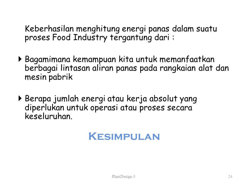 Kesimpulan Keberhasilan menghitung energi panas dalam suatu proses Food Industry tergantung dari :  Bagamimana kemampuan kita untuk memanfaatkan berb