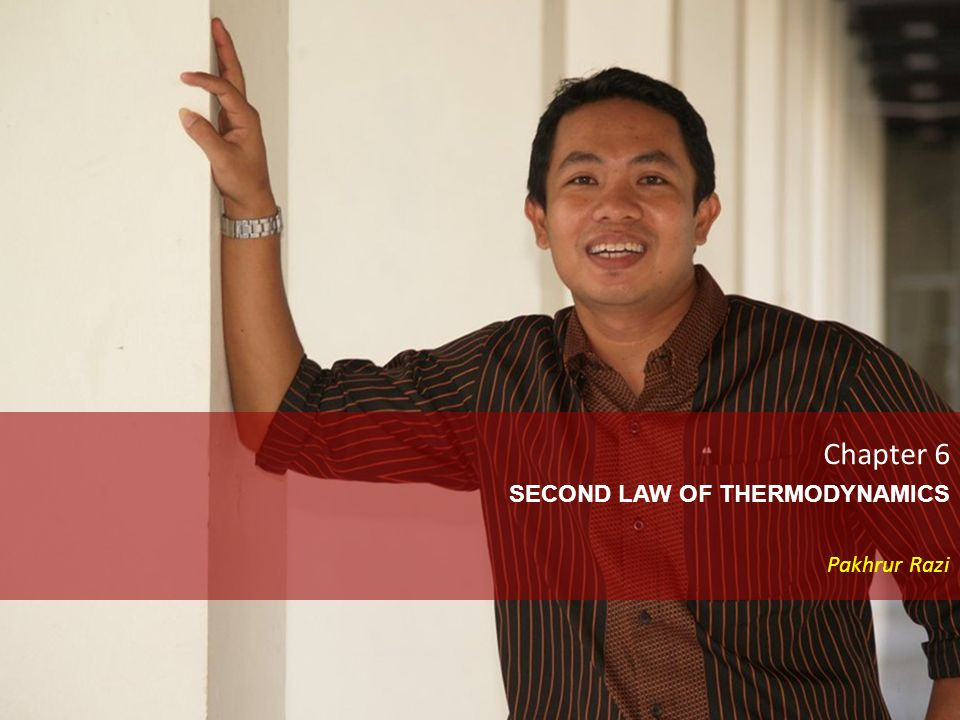 1 Chapter 6 SECOND LAW OF THERMODYNAMICS Pakhrur Razi