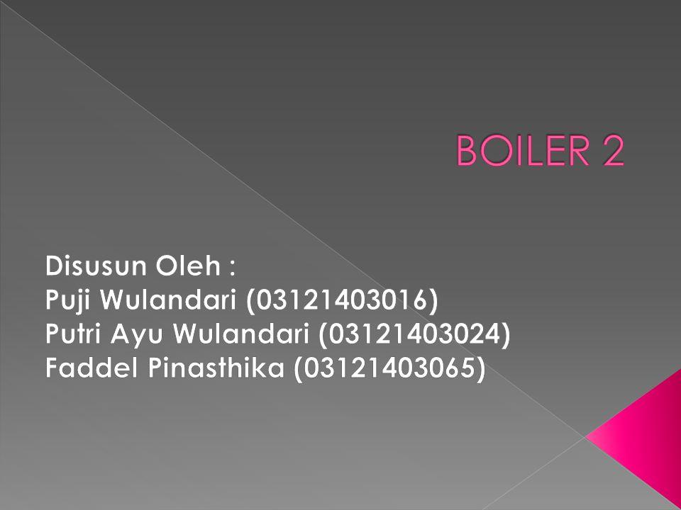 Boiler yaitu suatu komponen yang berfungsi sebagai tempat untuk menghasilkan uap, yang energi kinetiknya dimanfaatkan untuk memutar turbin.