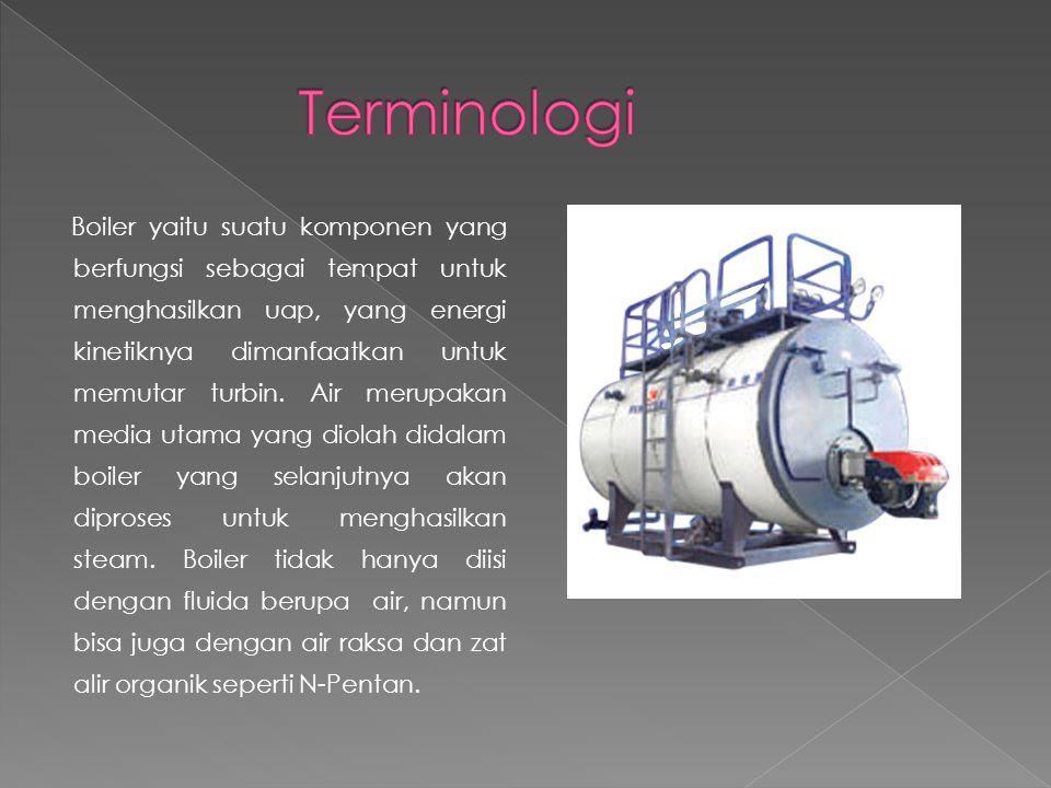 Boiler yaitu suatu komponen yang berfungsi sebagai tempat untuk menghasilkan uap, yang energi kinetiknya dimanfaatkan untuk memutar turbin. Air merupa