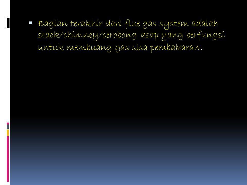  Bagian terakhir dari flue gas system adalah stack/chimney/cerobong asap yang berfungsi untuk membuang gas sisa pembakaran.