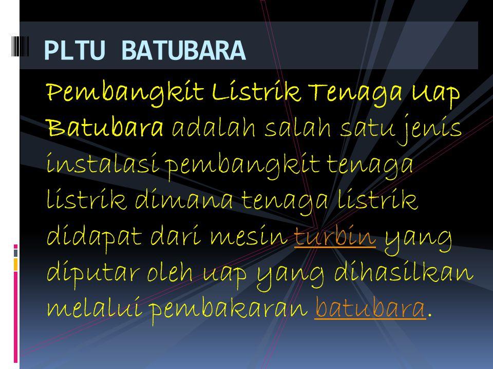 Kesimpulan  DENGAN MEMANFAATKAN PLTU BATUBARA INI, ALTERNATIF SUMBER LISTRIK DI INDONESIA SEMAKIN BERTAMBAH.