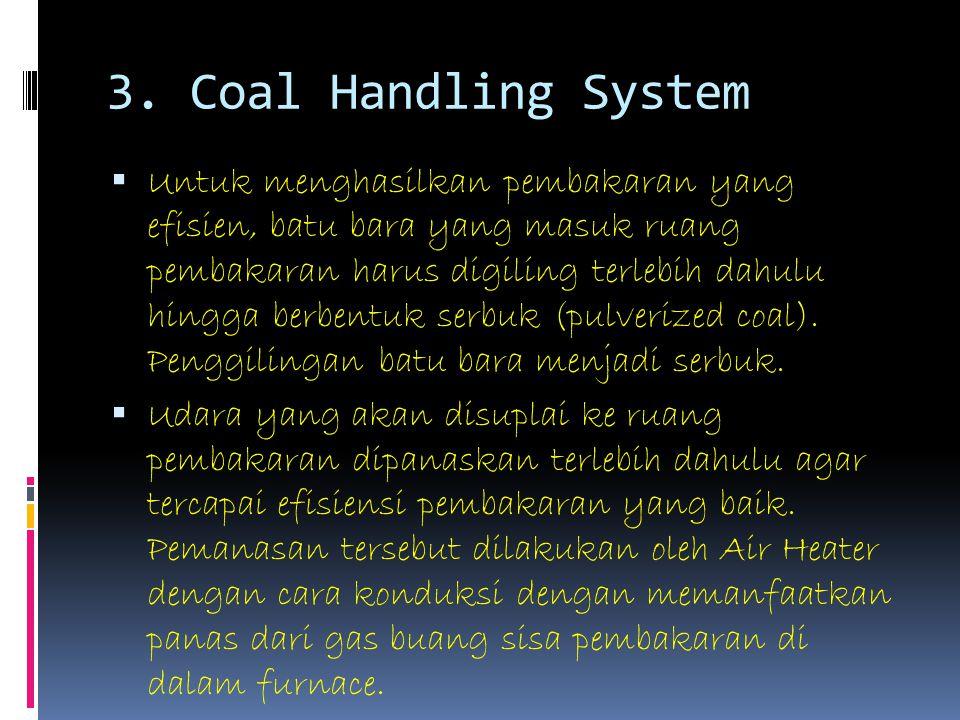 3. Coal Handling System  Untuk menghasilkan pembakaran yang efisien, batu bara yang masuk ruang pembakaran harus digiling terlebih dahulu hingga berb