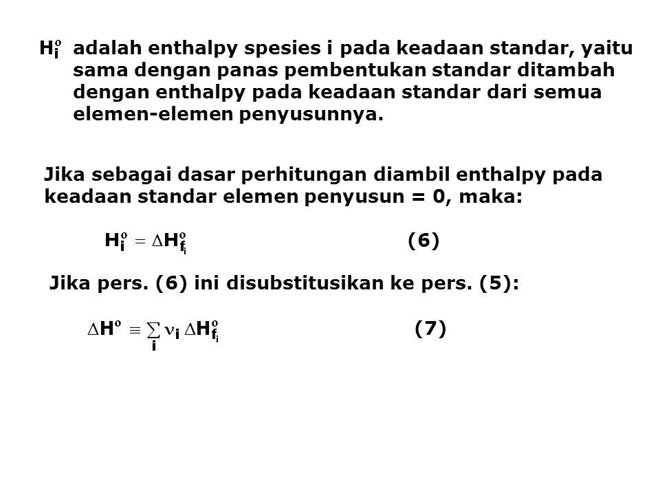 adalah enthalpy spesies i pada keadaan standar, yaitu sama dengan panas pembentukan standar ditambah dengan enthalpy pada keadaan standar dari semua e