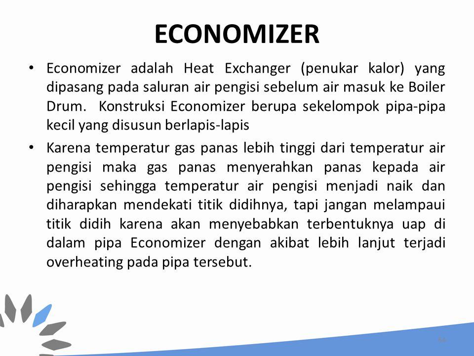 ECONOMIZER Economizer adalah Heat Exchanger (penukar kalor) yang dipasang pada saluran air pengisi sebelum air masuk ke Boiler Drum. Konstruksi Econom