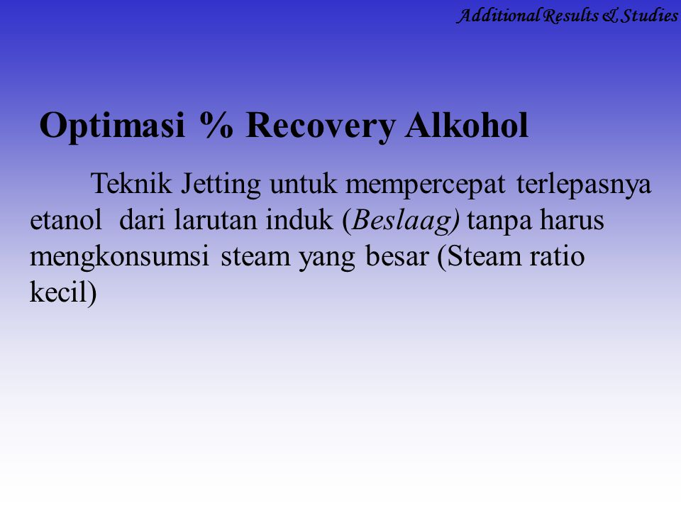 Optimasi % Recovery Alkohol Teknik Jetting untuk mempercepat terlepasnya etanol dari larutan induk (Beslaag) tanpa harus mengkonsumsi steam yang besar