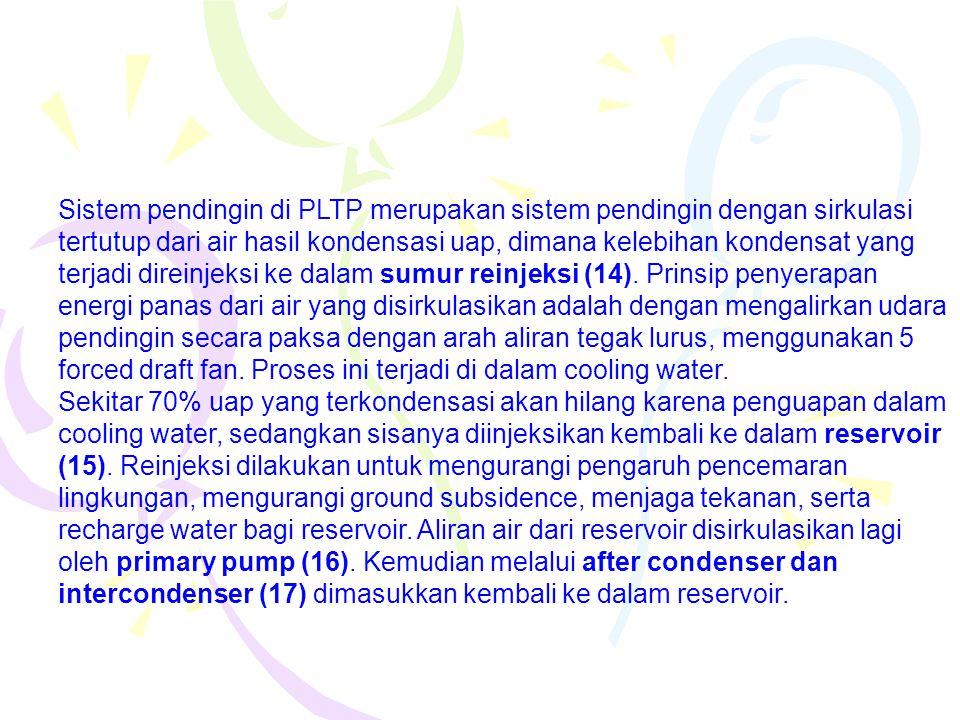 Sistem pendingin di PLTP merupakan sistem pendingin dengan sirkulasi tertutup dari air hasil kondensasi uap, dimana kelebihan kondensat yang terjadi d