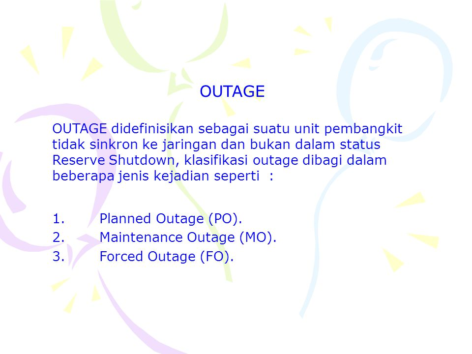 OUTAGE didefinisikan sebagai suatu unit pembangkit tidak sinkron ke jaringan dan bukan dalam status Reserve Shutdown, klasifikasi outage dibagi dalam