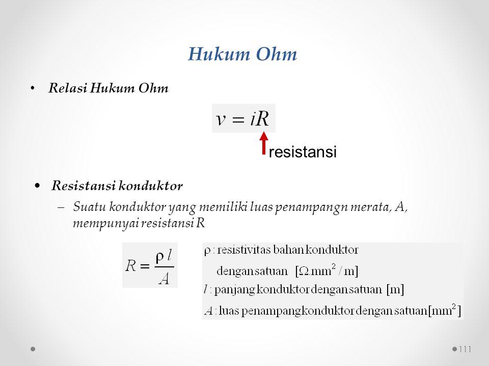 Relasi Hukum Ohm Hukum Ohm Resistansi konduktor –Suatu konduktor yang memiliki luas penampangn merata, A, mempunyai resistansi R resistansi 111