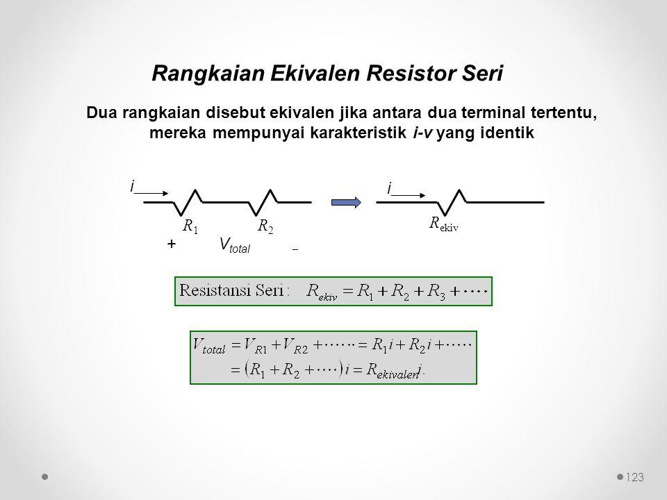 Dua rangkaian disebut ekivalen jika antara dua terminal tertentu, mereka mempunyai karakteristik i-v yang identik 123 R1R1 R2R2 R ekiv + V total  i i