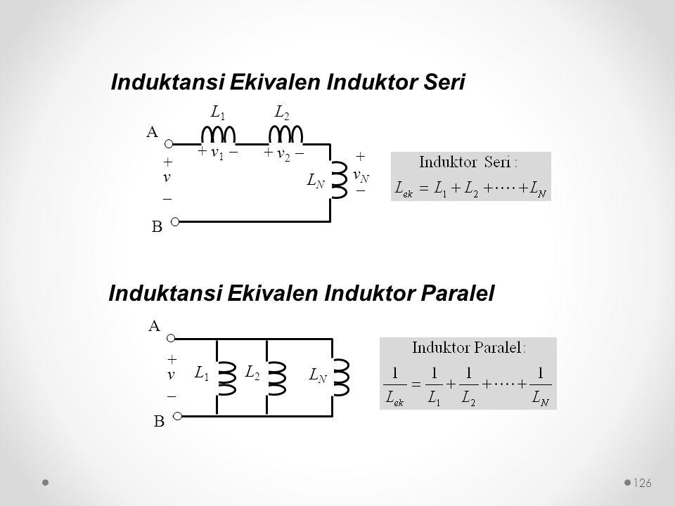 Induktansi Ekivalen Induktor Seri L1L1 L2L2 LNLN A B + v _ + v 1  + v 2  +vN+vN L2L2 L1L1 LNLN A B + v _ Induktansi Ekivalen Induktor Paralel 126
