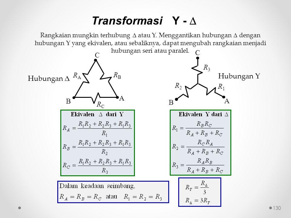 RCRC A B C RARA RBRB R3R3 A B C R1R1 R2R2 Hubungan  Hubungan Y 130 Transformasi Y -  Rangkaian mungkin terhubung  atau Y. Menggantikan hubungan  d