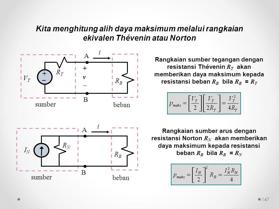 sumber beban i RTRT VTVT +v+v RBRB A B + _ Rangkaian sumber tegangan dengan resistansi Thévenin R T akan memberikan daya maksimum kepada resistansi