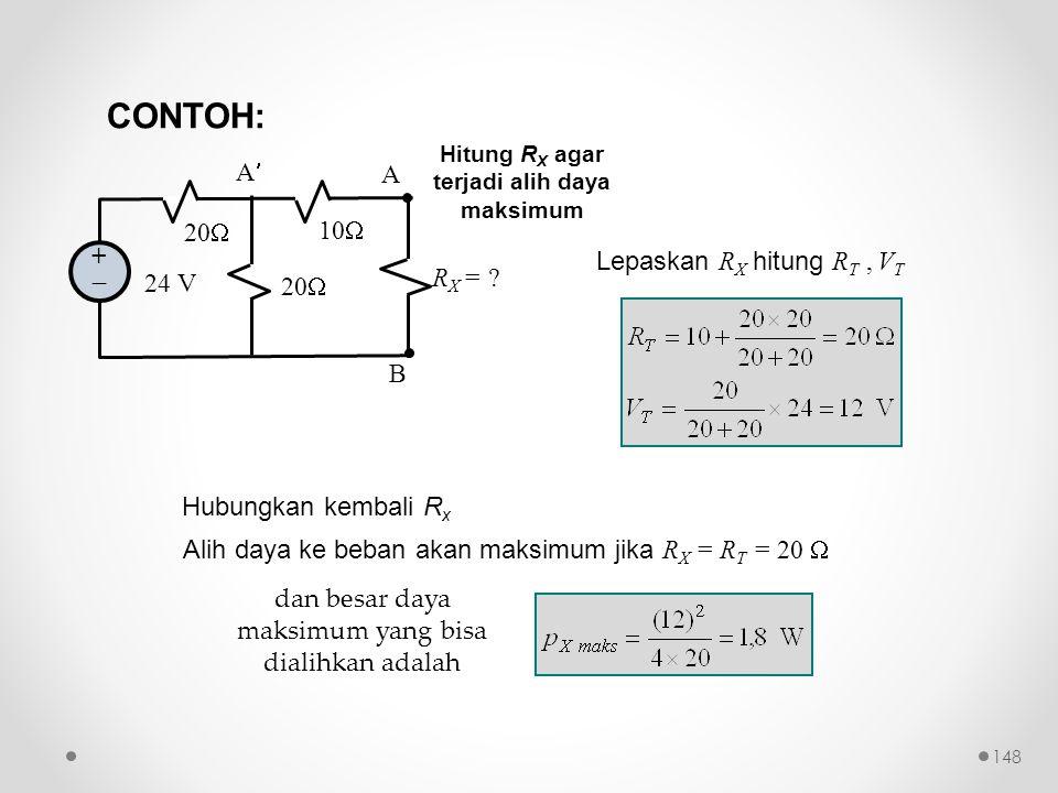 24 V 20  10  A B ++ A R X = ? Lepaskan R X hitung R T, V T Alih daya ke beban akan maksimum jika R X = R T = 20  Hitung R X agar terjadi alih day