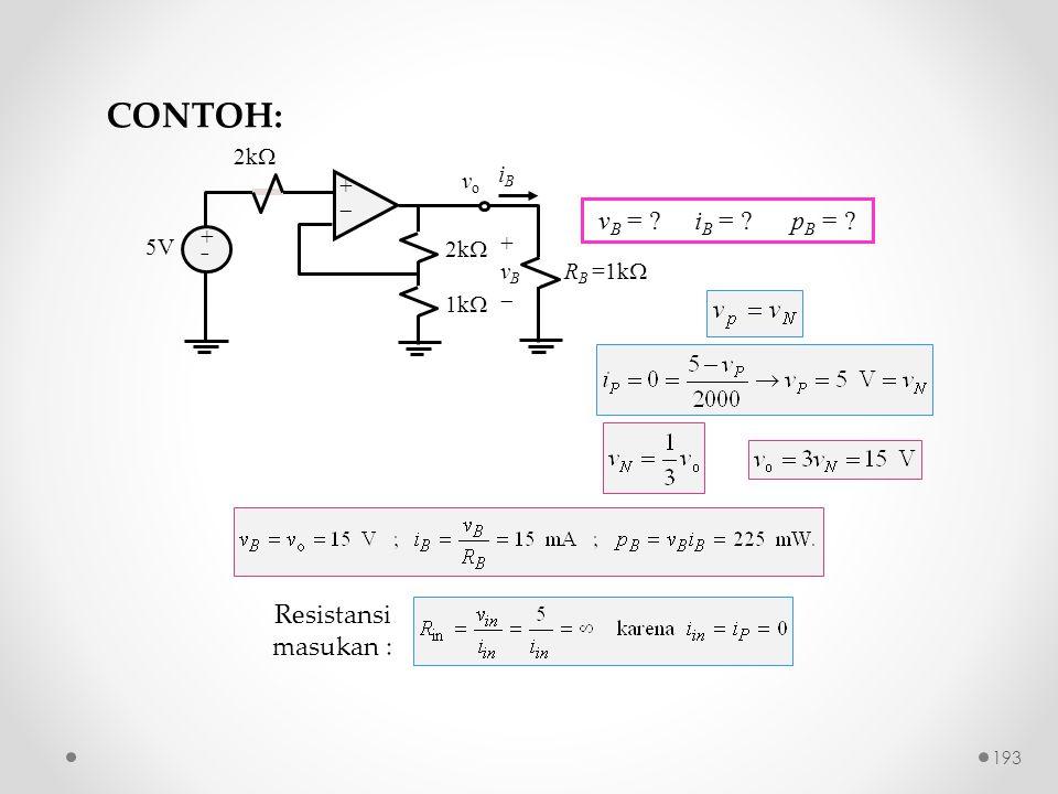 ++ ++ 2k  iBiB 5V 2k  1k  +vB+vB R B =1k  vovo Resistansi masukan : v B = ? i B = ? p B = ? CONTOH: 193