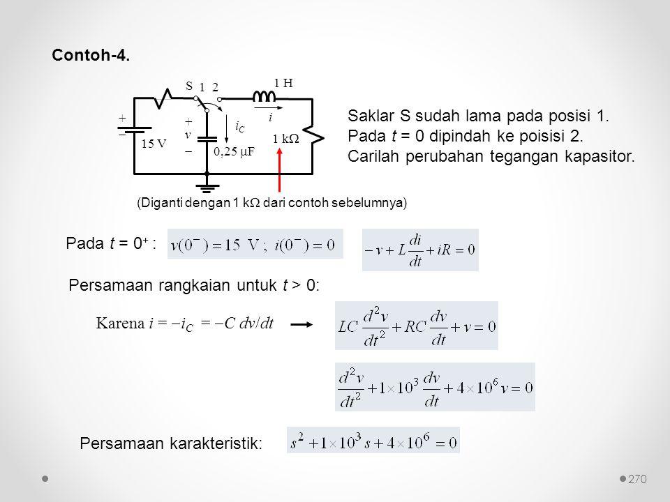 Contoh-4. Persamaan rangkaian untuk t > 0: Karena i =  i C =  C dv/dt (Diganti dengan 1 k  dari contoh sebelumnya) Saklar S sudah lama pada posisi