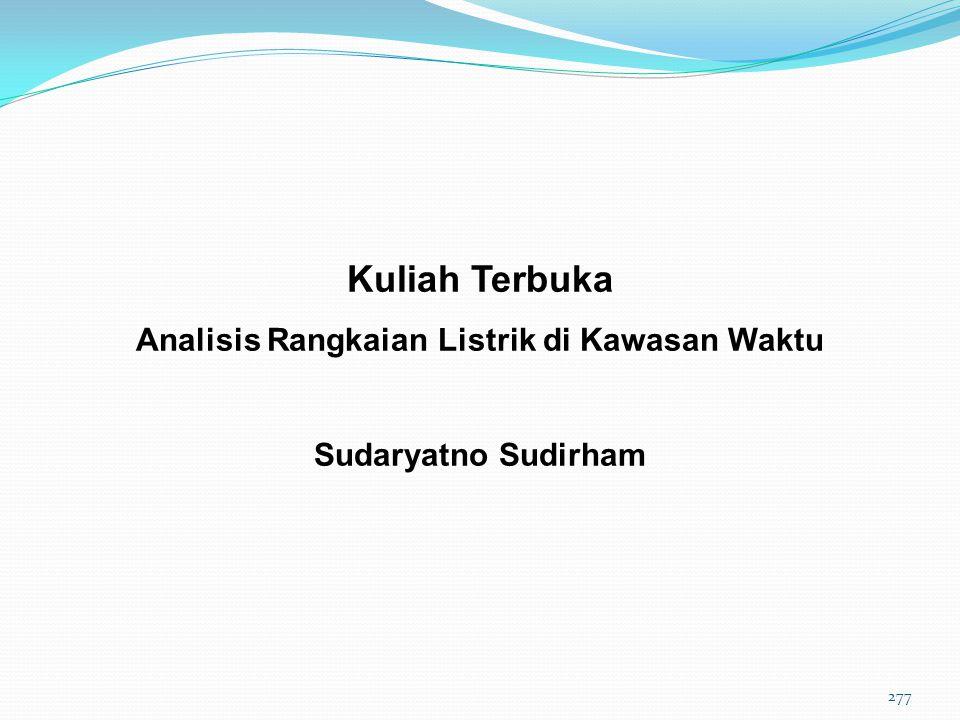 Kuliah Terbuka Analisis Rangkaian Listrik di Kawasan Waktu Sudaryatno Sudirham 277