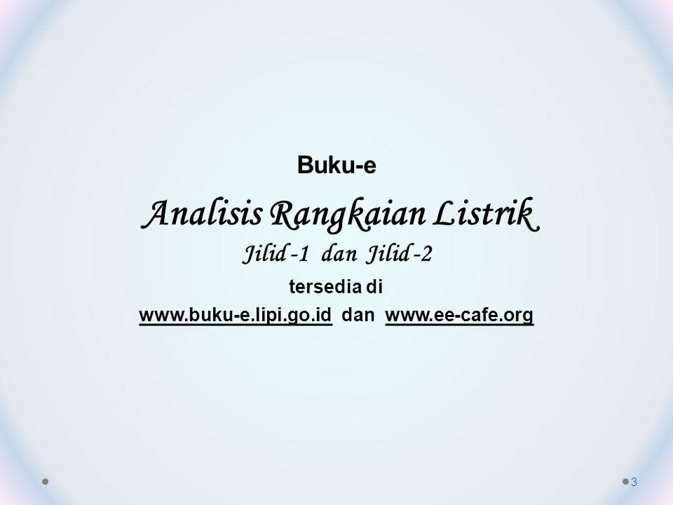Buku-e Analisis Rangkaian Listrik Jilid -1 dan Jilid -2 tersedia di www.buku-e.lipi.go.id dan www.ee-cafe.org 3