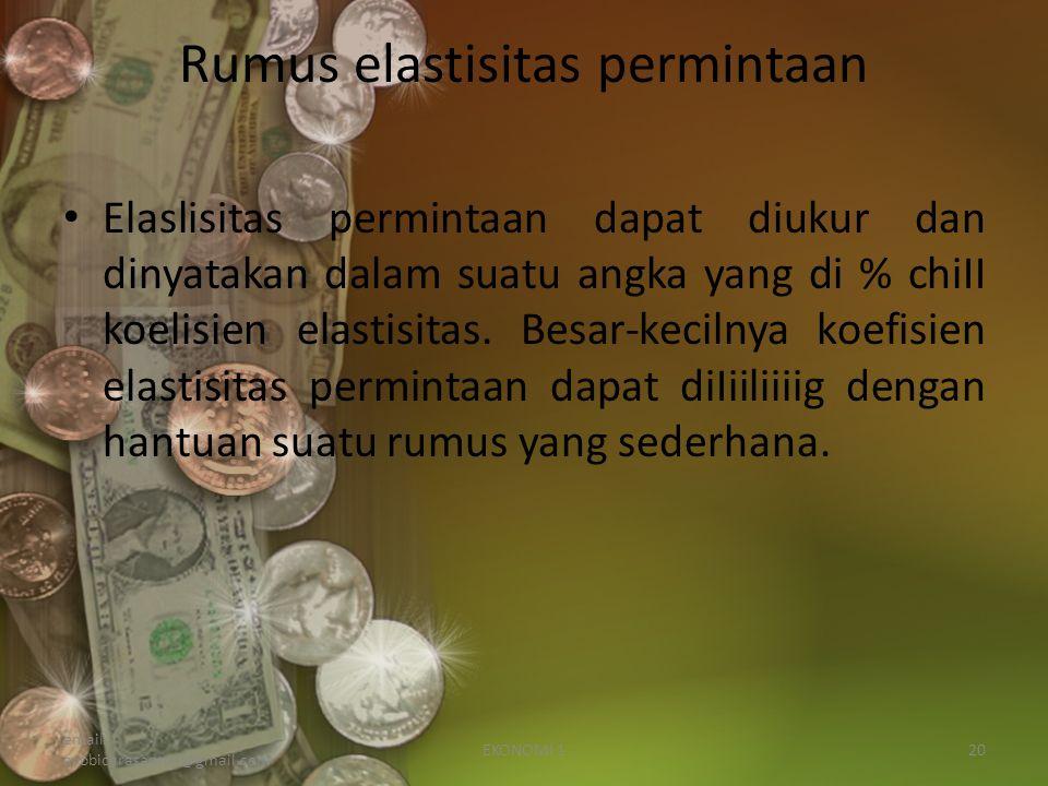 Rumus elastisitas permintaan Elaslisitas permintaan dapat diukur dan dinyatakan dalam suatu angka yang di % chiII koelisien elastisitas.