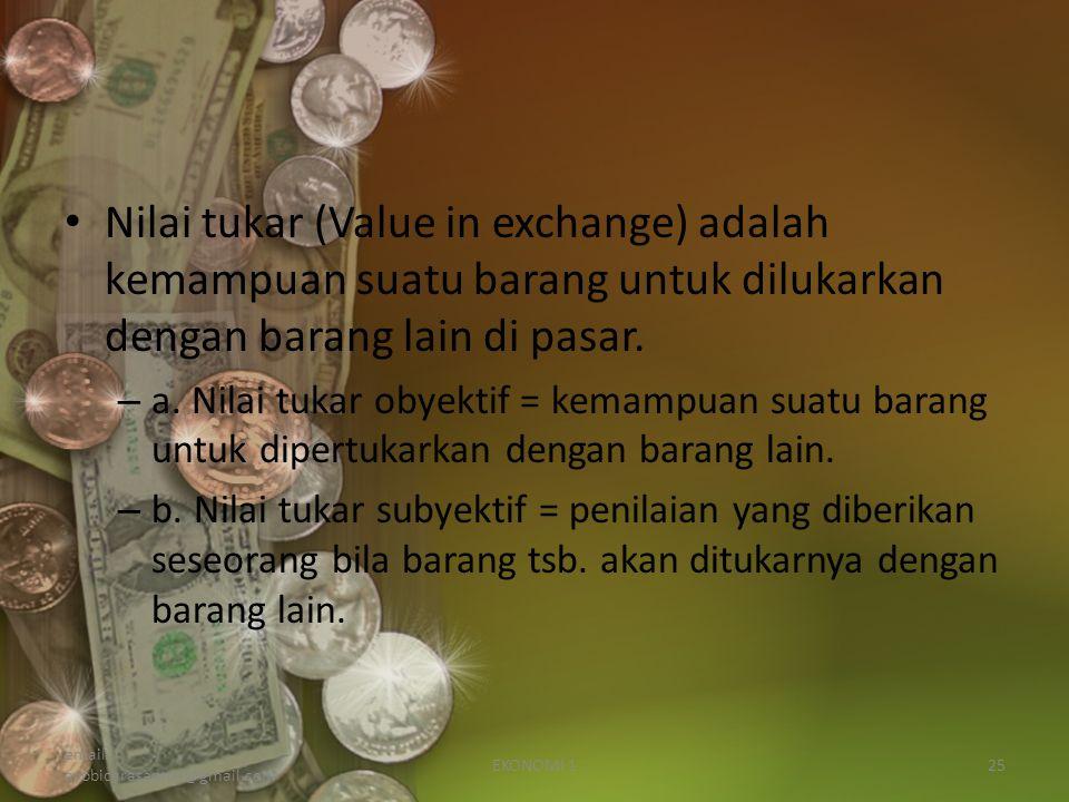 Nilai tukar (Value in exchange) adalah kemampuan suatu barang untuk dilukarkan dengan barang lain di pasar.