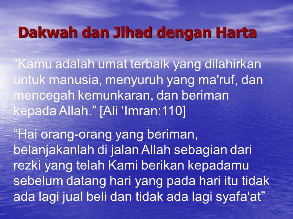 """Dakwah dan Jihad dengan Harta """"Kamu adalah umat terbaik yang dilahirkan untuk manusia, menyuruh yang ma'ruf, dan mencegah kemunkaran, dan beriman kepa"""