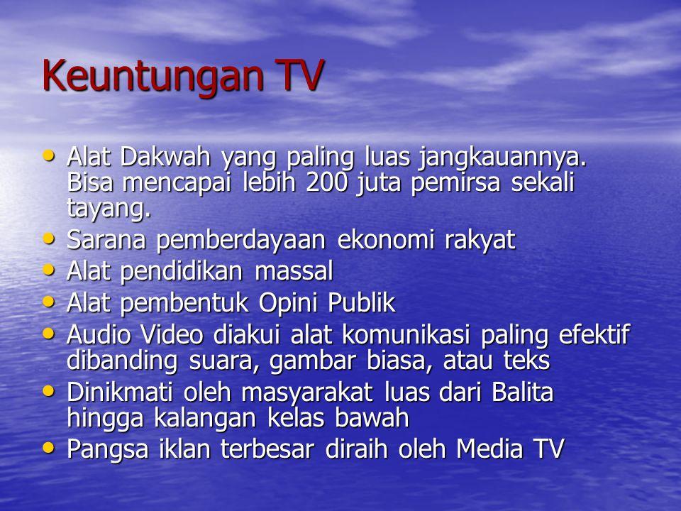 Keuntungan TV Alat Dakwah yang paling luas jangkauannya. Bisa mencapai lebih 200 juta pemirsa sekali tayang. Alat Dakwah yang paling luas jangkauannya