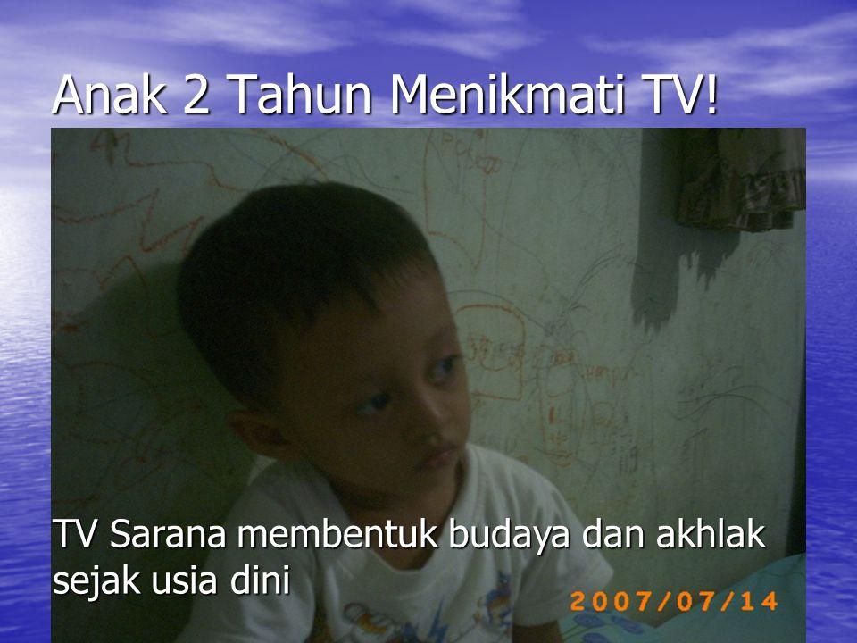 Anak 2 Tahun Menikmati TV! TV Sarana membentuk budaya dan akhlak sejak usia dini