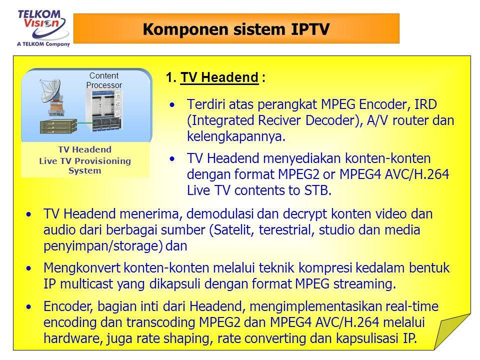 Komponen sistem IPTV Terdiri atas perangkat MPEG Encoder, IRD (Integrated Reciver Decoder), A/V router dan kelengkapannya.