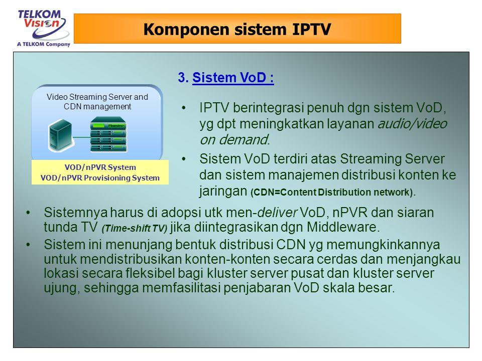 Komponen sistem IPTV IPTV berintegrasi penuh dgn sistem VoD, yg dpt meningkatkan layanan audio/video on demand.